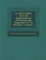 La Sainte Bible: Avec Des Explications & Reflexions Qui Regardant La Vie Int?rieure, Volume 1