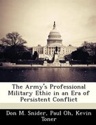The Army's Professional Military Ethic In An Era Of Persistent Conflict