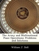 The Army And Multinational Peace Operations: Problems And Solutions