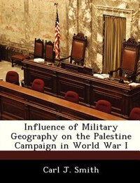 Influence Of Military Geography On The Palestine Campaign In World War I