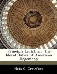 Principia Leviathan: The Moral Duties Of American Hegemony