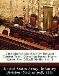 24th Mechanized Infantry Division Combat Team, Operation Desert Storm: Attack Plan Oplan 91-3m…