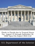 Floods In Florida Due To Tropical Storm Fay, August 15 Through September 26, 2008: Open-file Report…