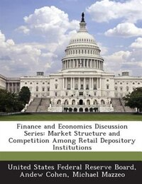 Finance And Economics Discussion Series: Market Structure And Competition Among Retail Depository…