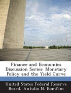 Finance And Economics Discussion Series: Monetary Policy And The Yield Curve