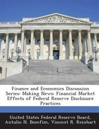 Finance And Economics Discussion Series: Making News: Financial Market Effects Of Federal Reserve…