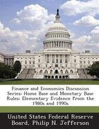 Finance And Economics Discussion Series: Home Base And Monetary Base Rules: Elementary Evidence…