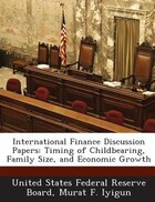 International Finance Discussion Papers: Timing Of Childbearing, Family Size, And Economic Growth