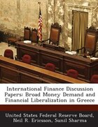 International Finance Discussion Papers: Broad Money Demand And Financial Liberalization In Greece
