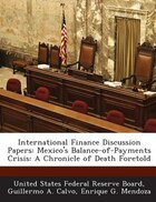 International Finance Discussion Papers: Mexico's Balance-of-payments Crisis: A Chronicle Of Death…