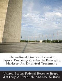 International Finance Discussion Papers: Currency Crashes In Emerging Markets: An Empirical Treatment