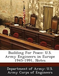 Building For Peace: U.s. Army Engineers In Europe 1945-1991, Notes
