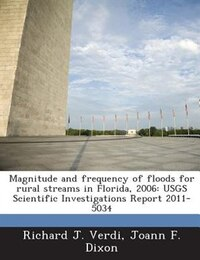 Magnitude And Frequency Of Floods For Rural Streams In Florida, 2006: Usgs Scientific…