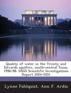 Quality Of Water In The Trinity And Edwards Aquifers, South-central Texas, 1996-98: Usgs Scientific…