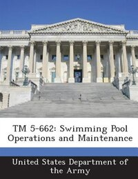Tm 5-662: Swimming Pool Operations And Maintenance