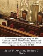 Preliminary Geologic Map Of The Colville Indian Reservation, Ferry And Okanogan Counties…