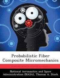 Probabilistic Fiber Composite Micromechanics