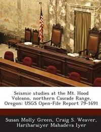 Seismic Studies At The Mt. Hood Volcano, Northern Cascade Range, Oregon: Usgs Open-file Report 79…