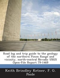 Road Log And Trip Guide To The Geology Of The Northern Pinon Range And Vicinity, North-central…