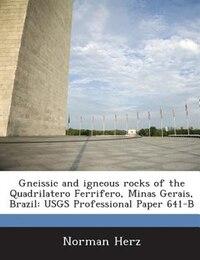 Gneissic And Igneous Rocks Of The Quadrilatero Ferrifero, Minas Gerais, Brazil: Usgs Professional…