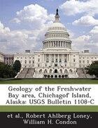 Geology Of The Freshwater Bay Area, Chichagof Island, Alaska: Usgs Bulletin 1108-c