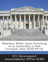 Hazardous Waste: Issues Pertaining To An Incinerator In East Liverpool, Ohio: Rced-94-101