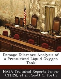Damage Tolerance Analysis Of A Pressurized Liquid Oxygen Tank