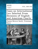 Cases on International Law Selected from Decisions of English and American Courts