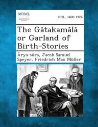 The Gâtakamâlâ or Garland of Birth-Stories