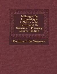 Mélanges De Linguistique Offerts À M. Ferdinand De Saussure - Primary Source Edition