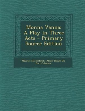 Monna Vanna: A Play in Three Acts - Primary Source Edition by Maurice Maeterlinck