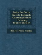 Do±a Perfecta: Novela Espa±ola Contemporßnea - Primary Source Edition