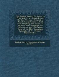 The English Reader: Or, Pieces in Prose and Verse : Selected from the Best Writers : Designed to…