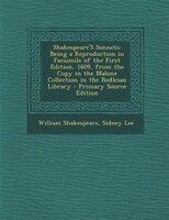 Shakespeare'S Sonnets: Being a Reproduction in Facsimile of the First Edition, 1609, from the Copy…