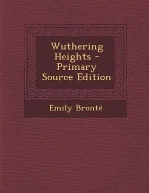 Wuthering Heights - Primary Source Edition by Emily Brontd
