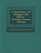 A Dictionary of Religion and Ethics - Primary Source Edition