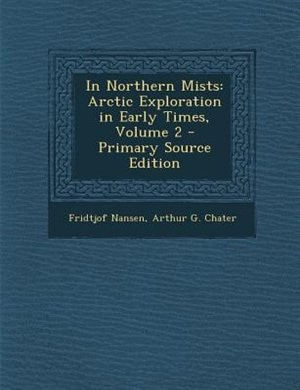 In Northern Mists: Arctic Exploration in Early Times, Volume 2 - Primary Source Edition by Fridtjof Nansen
