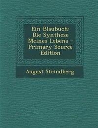 Ein Blaubuch: Die Synthese Meines Lebens - Primary Source Edition