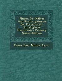 Phasen Der Kultur Und Richtungslinien Des Fortschritts: Soziologische _berblicke - Primary Source…