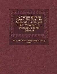 P. Vergili Maronis Opera: The First Six Books of the Aeneid.  1863, Volumen II - Primary Source…