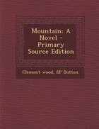 Mountain: A Novel - Primary Source Edition