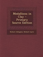 Medallions in Clay - Primary Source Edition