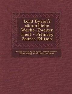 Lord Byron's sSmmtliche Werke. Zweiter Theil - Primary Source Edition