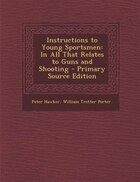 Instructions to Young Sportsmen: In All That Relates to Guns and Shooting - Primary Source Edition