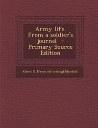 Army life. From a soldier's journal  - Primary Source Edition