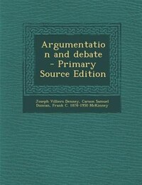 Argumentation and debate  - Primary Source Edition