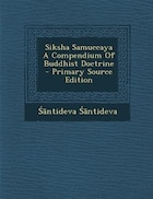 Siksha Samuccaya A Compendium Of Buddhist Doctrine  - Primary Source Edition
