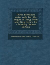 Three Yorkshire assize rolls for the reigns of King John and King Henry III;