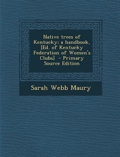 Native trees of Kentucky; a handbook, [Ed. of Kentucky Federation of Women's Clubs]  - Primary Source Edition