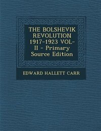 THE BOLSHEVIK REVOLUTION 1917-1923 VOL-II - Primary Source Edition